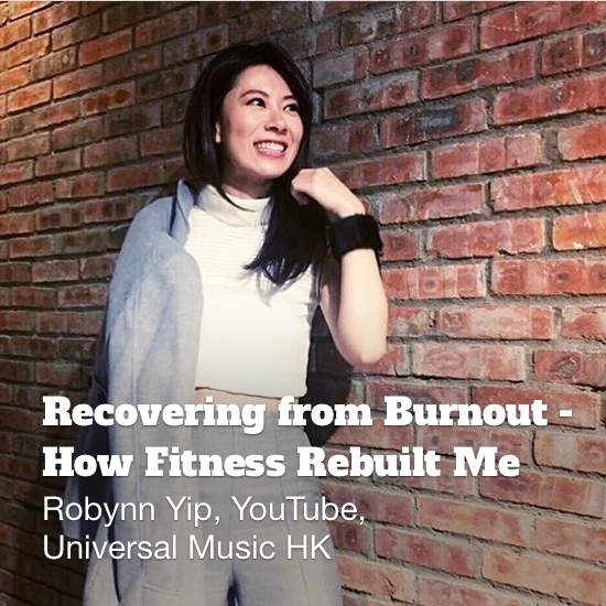 Recovering from Burnout - How Fitness Rebuilt Me: Robynn Yip, YouTube, Universal Music HK