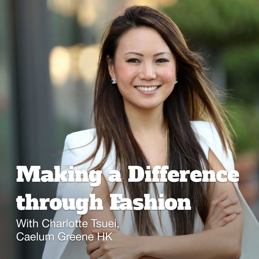 Making a Difference through Fashion: In Conversation with Charlotte Tsuei, Caelum Greene HK