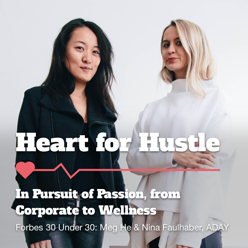 Heart for Hustle: Forbes 30 under 30 duo Meg He & Nina Faulhaber, ADAY