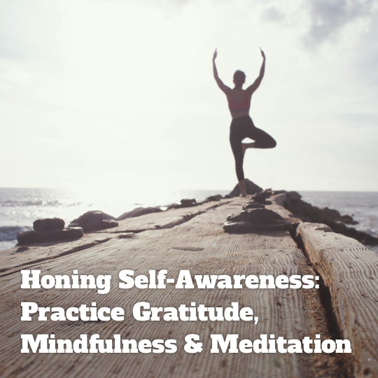 Honing Self-Awareness: Practice Gratitude, Mindfulness & Meditation