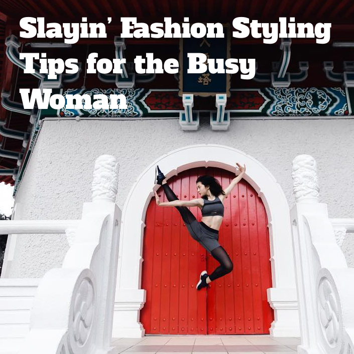 Slayin' Fashion Styling Tips for the Busy Woman