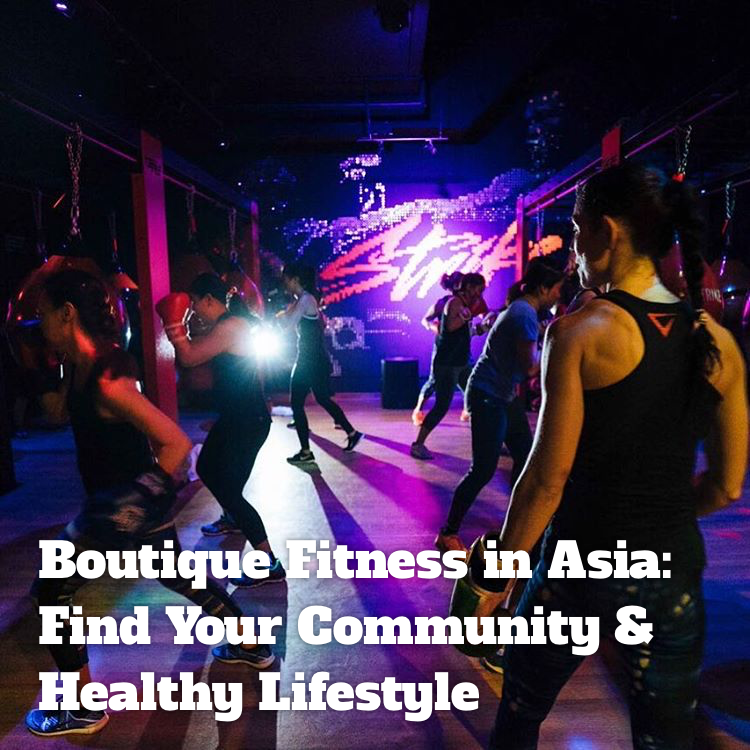 Boutique Fitness in Asia: Find Your Community & Healthy Lifestyle