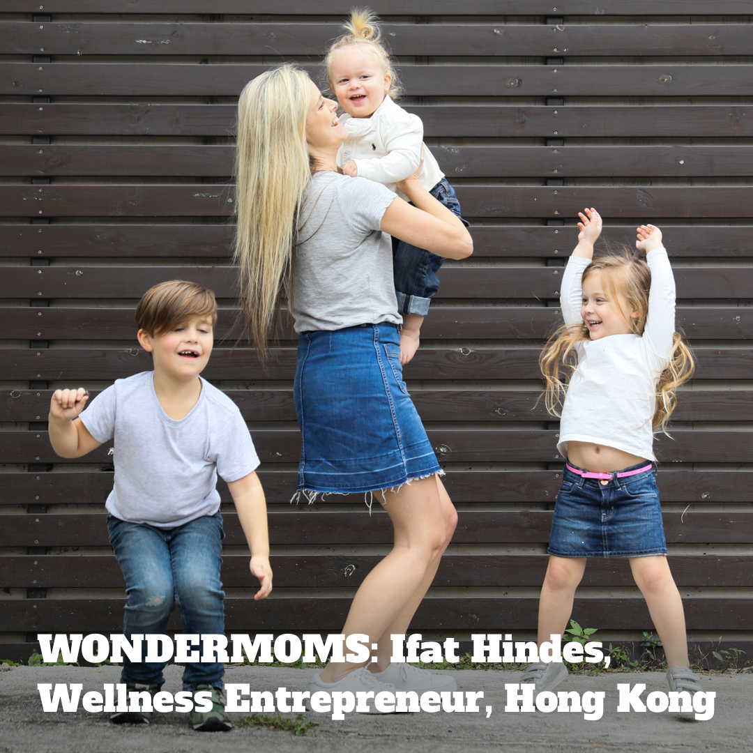 WONDERMOMS: Ifat Hindes, Wellness Entrepreneur, Hong Kong