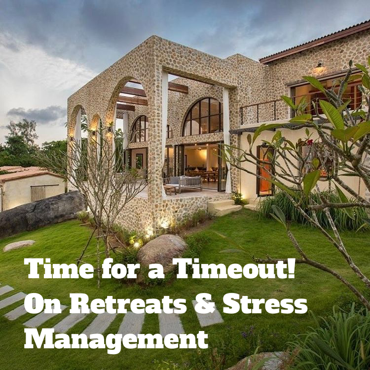 Time for a Timeout! On Retreats & Stress Management