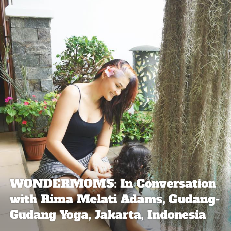 WONDERMOMS: In Conversation with Rima Melati Adams, Gudang-Gudang Yoga, Jakarta, Indonesia