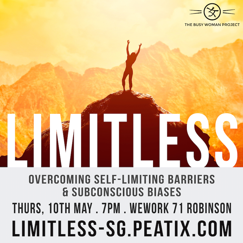 [EVENT] LIMITLESS: Overcoming Self-Limiting Barriers & Subconscious Biases - an Experience by The Busy Woman Project X WeWork, Singapore